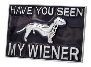 Have You Seen my Wiener? Belt Buckle