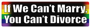 If We Can't Marry, You Can't Divorce Sticker
