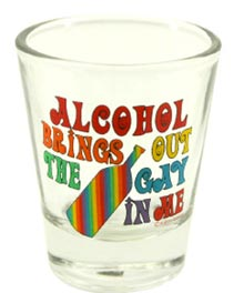 Alcohol Brings Out The Gay In Me Shot Glass