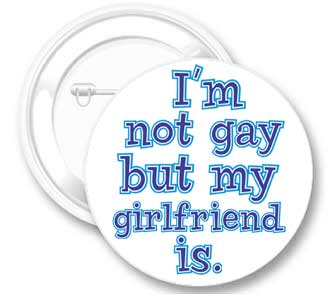 Not Gay ... Girlfriend is Button