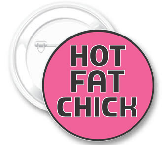 Hot Fat Chick Button
