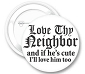 Love Thy Neighbor (HE) Button