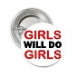 Girls will do Girls Button