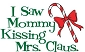 I Saw Mommy Kissing Mrs. Claus Mouse Pad