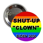 SHUT-UP CLOWN .. BIDEN 2020 Button
