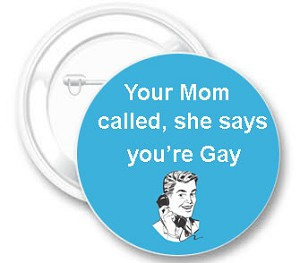 Your Mom Called ... You're Gay Button