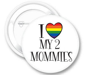 I Love My 2 Mommies Button