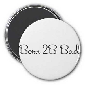 Born 2B Bad Magnet